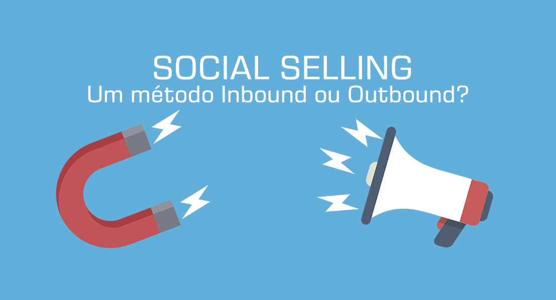 Social Selling: Um método Inbound ou Outbound?
