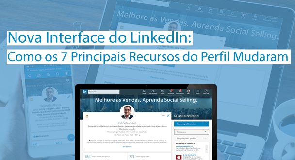 Nova Interface do LinkedIn: Como os 7 Principais Recursos do Perfil Mudaram