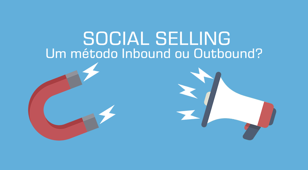 Social Selling: Um método Inbound ou Outbound?