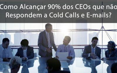 Como Alcançar 90% dos CEOs que Não Respondem a Cold calls e E-mails