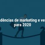 Top 5 tendências de marketing e vendas B2B para 2020