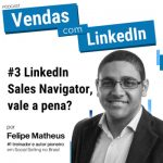 Podcast #3 LinkedIn Sales Navigator, vale a pena?