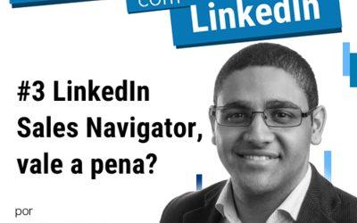 Podcast #3 LinkedIn Sales Navigator, vale a pena?